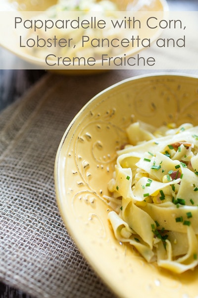 Lobster Pasta with Corn, Pancetta, and Creme Fraiche - Dish to serve with California Chardonnay