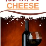 What Cheese Goes With Red Wine? | Best Wine to Pair with Cheese | What's the Best Red Wine | Best Cheese to Eat with Wine | Best Cheese for a red Wine Charcuterie | #wine #redwine #charcuterie #cheese #pairingtips