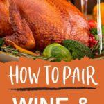 Wine and Turkey | Pairing Wine with Turkey | Wine for Thanksgiving | Thanksgiving Wine Pairings | Poultry Wine Pairings | Wine and Meat | #turkey #wine #pairing #wineadvice #redwine
